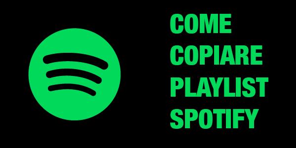come copiare una playlist spotify sul proprio profilo per poi modificarla