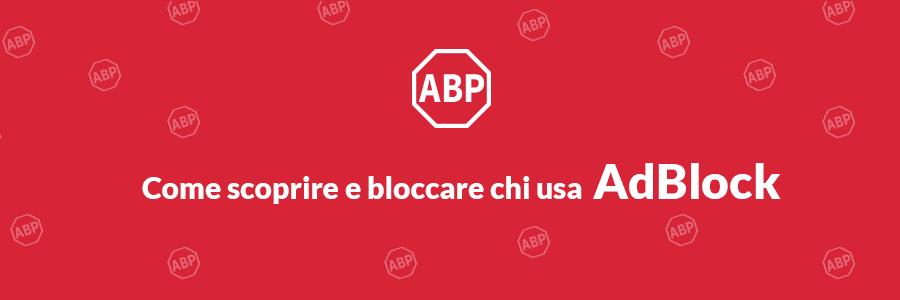 come scoprire e bloccare gli utenti che utilizzano adblock sul mio sito