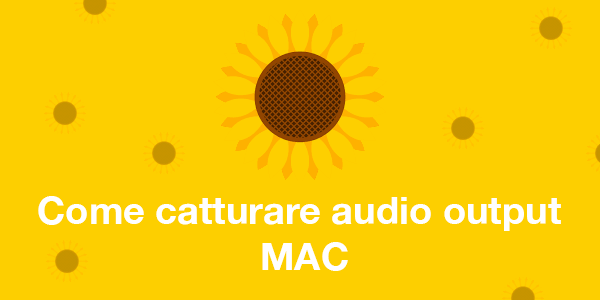 come registrare audio di uscita del computer mac