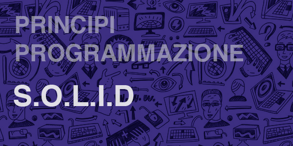 Guida in italiano spiegazione dei principi solid nella programmazione Java, C++, Javascript, Python Object oriented
