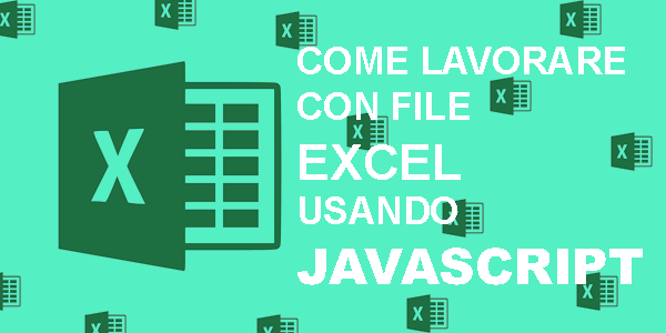 Guida javascript in italiano SheetJS: Creare e salvare file Excel con JavaScript