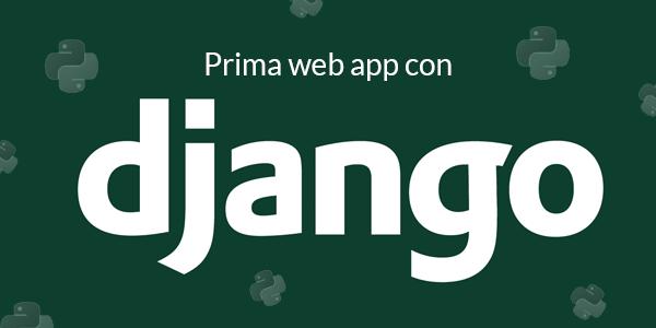 Guida python in italiano Introduzione a Django: Creare la tua prima web app