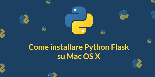 Guida python in italiano Come installare Python Flask su Mac OS X