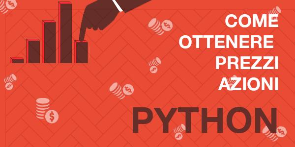 Guida python in italiano Python: Come ottenere prezzi di azioni finanziarie gratis