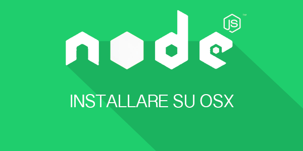 Guida nodejs in italiano Come installare Node.js su Mac OS X