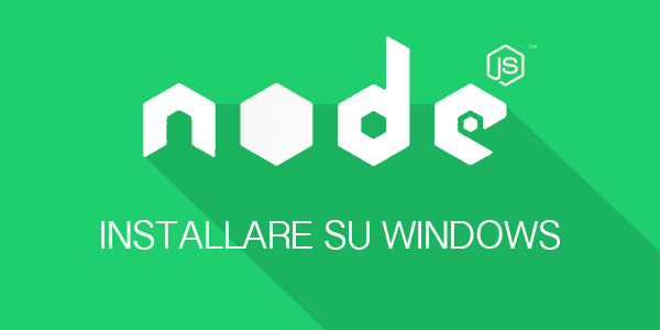 Guida nodejs in italiano Come installare Node.js su Windows