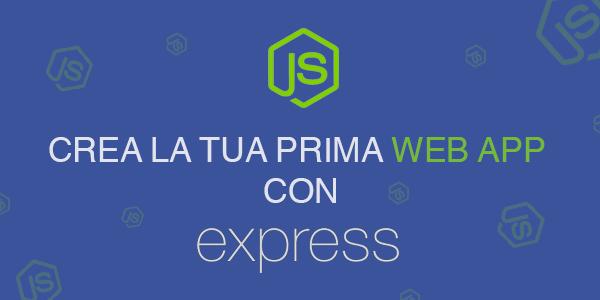 Guida nodejs in italiano Come creare la tua prima Web App usando Node.js ed Express.js