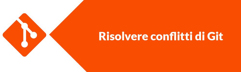 come risolvere un conflitto durante un merge in Git guida italiano
