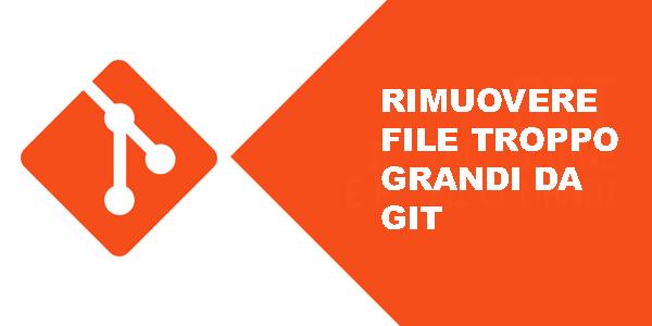 Guida web app in italiano Come rimuovere un file troppo grande da git