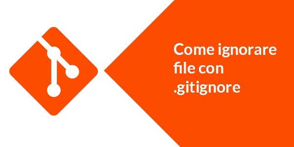 Guida web app in italiano Come ignorare file su Git con gitignore