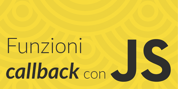 Guida javascript in italiano Introduzione all'uso delle Callback in JavaScript