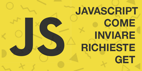 Guida web design italiano webmaster JavaScript: Tre modi per inviare una richiesta GET in client side