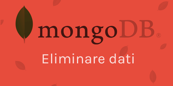 Guida database in italiano Come eliminare dati da database MongoDB