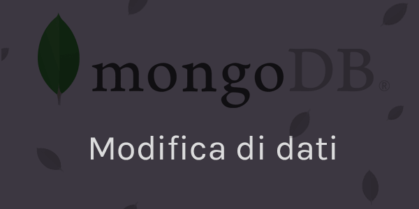 Guida database in italiano MongoDB: Come modificare i dati nel Database