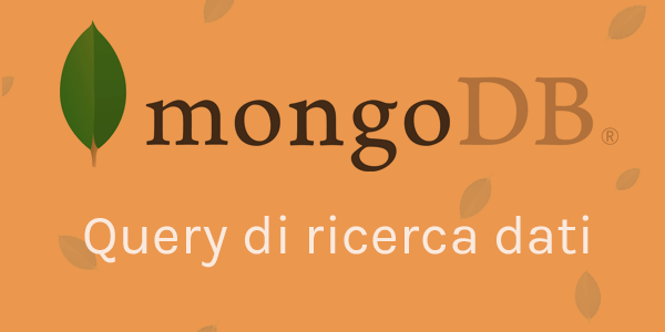 Guida database in italiano MongoDB: Query di ricerca dati nel database