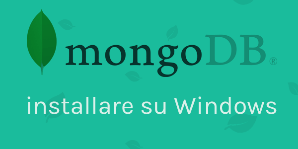Guida database in italiano Come installare MongoDB su Windows