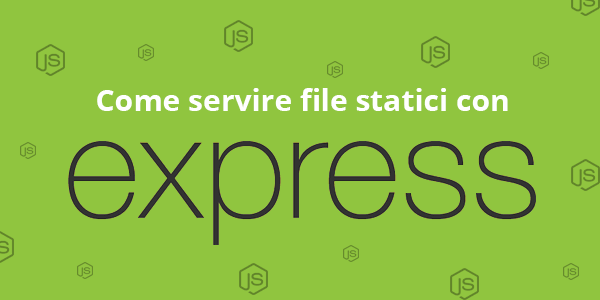 Guida nodejs in italiano Come servire file statici con Express.js