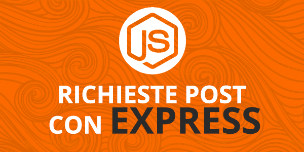 come gestire richieste di tipo POST con node.js ed express.js