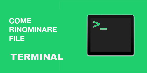 come rinominare o cambiare nome di file usando il terminal (roga di comando o cmd) su Mac o Linux
