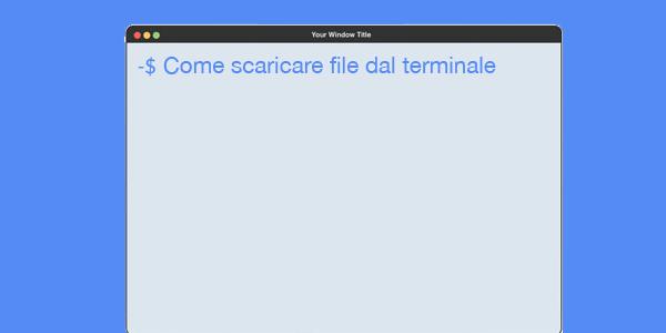 Guida script in italiano Come scaricare un file dal terminal Mac usando curl