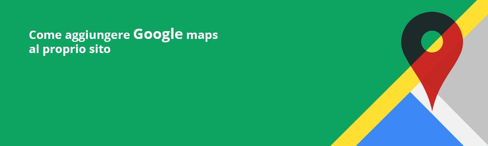 come usare api di google maps per aggiungere una mappa al proprio sito